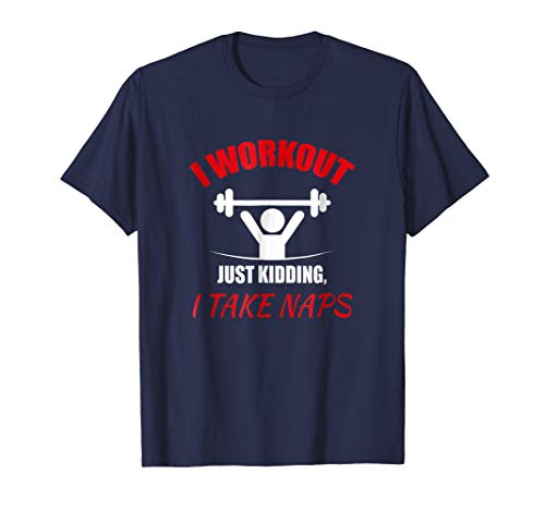 Mens I Workout Just Kidding I Take Naps Mens Gym T-Shirt