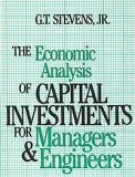 The Economic Analysis of Capital Investments for Managers and Engineers, Stevens, G. T., Jr., 0835915824