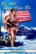 Download Be All You Can Be: From a Hitler Youth in WWII to a US Army Green Beret PDF