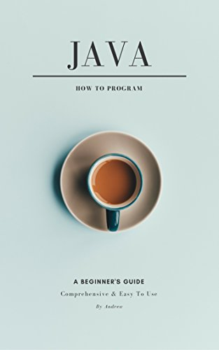 #freebooks – Java How to Program: A Beginner's Guide, Comprehensive and Easy to Use by Andrew Ngo