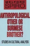 Anthropological Other or Burmese Brother? : Studies in Cultural Analysis, Spiro, Melford E., 0887384145