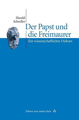 Der Papst und die Freimaurer. Ein wissenschaftlicher Diskurs