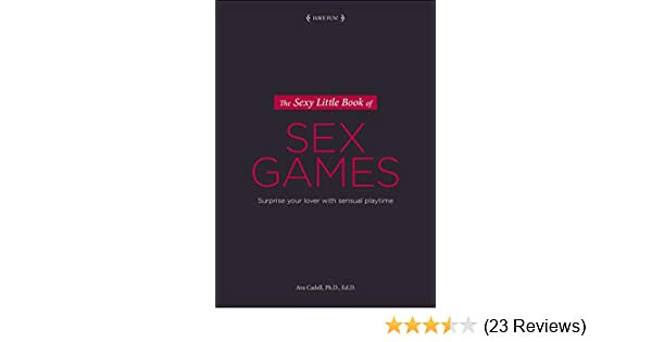 bb11352db63 The Sexy Little Book of Sex Games  Surprise Your Lover with Sensual Playtime  (Sexy Little Books) - Kindle edition by Ava Cadell.