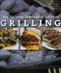 Grilling: More Than 175 New Recipes from the World's Premier Culinary College: Exciting International Flavors from the World's Premier Culinary College