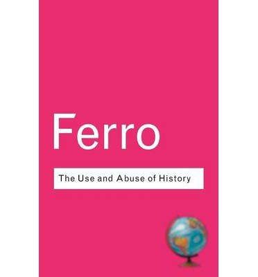 Download [(The Use and Abuse of History: Or How the Past is Taught to Children)] [Author: Marc Ferro] published on (September, 2003) PDF