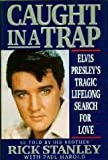 Caught in a Trap : Elvis Presley's Tragic Lifelong Search for Love