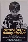 img - for Searching for Bobby Fischer: The Father of a Prodigy Observes the World of Chess 1st edition by Waitzkin, Fred (1988) Hardcover book / textbook / text book