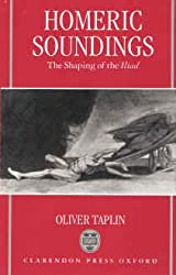 """Homeric Soundings: Shaping of the """"Iliad"""""""