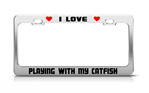 I LOVE PLAYING WITH MY CATFISH Animal License Plate Frame Tag ()