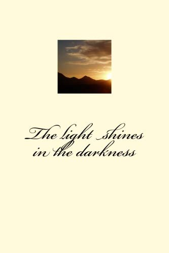 The light shines in the darkness (Bible verse theme John 1) (Volume 1)