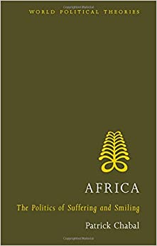 Africa: The Politics of Suffering and Smiling (World Political Theories)