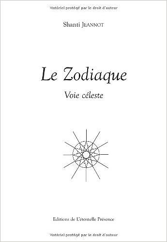 Livres téléchargement gratuit texte Le Zodiaque : Voie céleste by Shanti Jeannot PDF ePub MOBI 295146035X