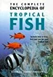 img - for The Complete Encyclopedia of Tropical Fish: How to Keep, Feed and Care for Your Tropical Fish book / textbook / text book
