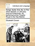 Songs, Duets, Trios, or, Ehe [Sic] Point at Portsmouth As Performed at the Theatre-Royal in the Hay-Market, Elizabeth Craven, 1171367775