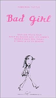 Bad girl : Tous les trucs pour avoir du succès avec les hommes, réussir dans son travail et dans la vie en général par Cameron Tuttle