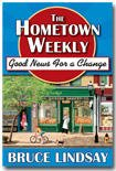 The Hometown Weekly : Good News for a Change: Humorous Tales from Parley Grove, Lindsay, Bruce, 1598116002