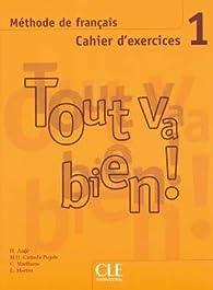 Méthode de français Tout va bien ! 1 : Cahier d'exercices (1CD audio) par Hélène Augé