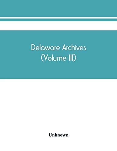 Delaware archives (Volume III) Delaware archives (Volume III)
