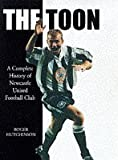 The Toon, The: Complete History of Newcastle United Football Club