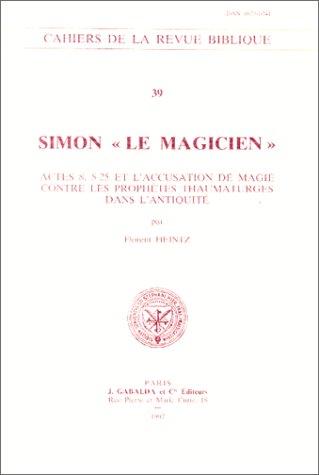 Simon Le Magicien: Actes 8,5-25 Et L'Accusation de Magie Contre Les Prophetes Thaumaturges Dans L'Antiquite (Cahiers de