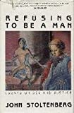 Refusing to Be a Man: Essays on Sex and Justice