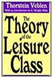 The Theory of the Leisure Class, Veblen, Thorstein B., 1560005629