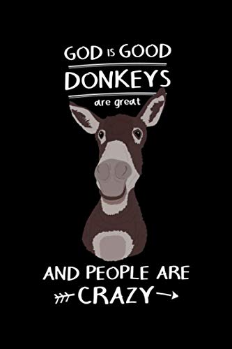 God Is Good - Donkeys Are Great - And People Are Crazy: Wide Ruled Donkey Notebook / Journal to Write In your Ideas. Funny Donkey Picture Art ... Donkey Gift Idea for Women, Men & Kids. -