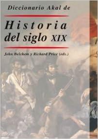 Diccionario Akal De Historia Del Siglo Xix por John Belchem