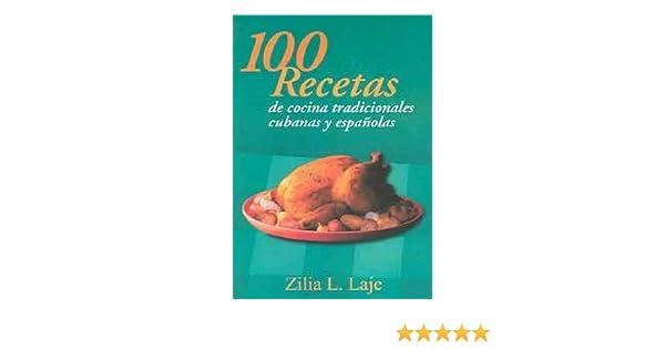 100 Recetas de cocina tradicionales/100 recipes of traditional cuisines: Platos Tipicos Cubanos y espanoles/Typical Cuban and spanish dishes (Spanish ...