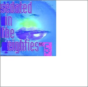 Sedated in the Eighties - Vol.