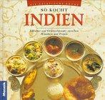 So kocht Indien: Esskultur und Originalrezepte zwischen Himalaya und Tropen (Die asiatische Küche)