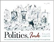 Book Politics, Ink: How Cartoonists Skewer America's Politicians, from King George III to George Dubya