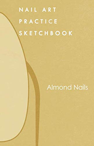 - Nail Art Practice Sketchbook: Almond Nail Design Notebook for Your Fingernail Beauty Ideas