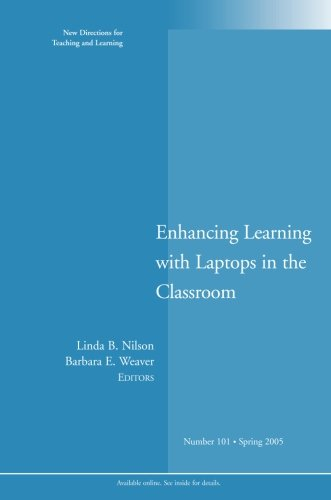 Enhancing Learning with Laptops in the Classroom : New Directions for Teaching and Learning, No. 101