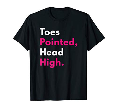 Toes Pointed Head High Funny Ballet Dance T-Shirt Cute Tee