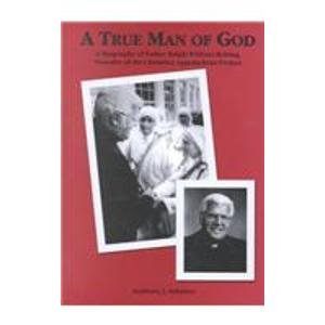 A True Man of God: A Biography of Father Ralph William Beiting, Founder of the Christian Appalachian Project