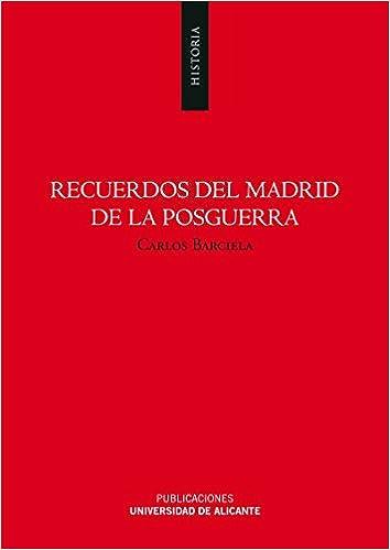 Recuerdos del Madrid de la posguerra (Monografías): Amazon.es: Carlos Barciela Lopez: Libros