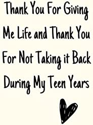 Mothers Day Gift: Thank You For Giving Me Life and Thank You For Not Taking it Back During My Teen Years: Note