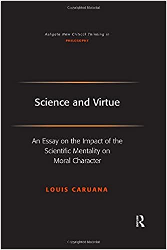 com science and virtue an essay on the impact of the  com science and virtue an essay on the impact of the scientific mentality on moral character ashgate new critical thinking in philosophy