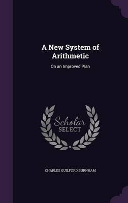 Download A New System of Arithmetic : On an Improved Plan(Hardback) - 2016 Edition PDF