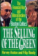 The Selling of the Green: The Financial Rise and Moral Decline of the Boston Celtics