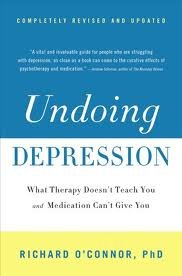 Read Online Undoing Depression: What Therapy Doesn't Teach You and Medication Can't Give You 2 edition ebook