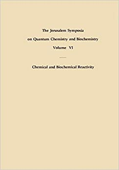 Chemical and Biochemical Reactivity: Proceedings of an International Symposium held in Jerusalem, 9–13 April 1973 (Jerusalem Symposia)