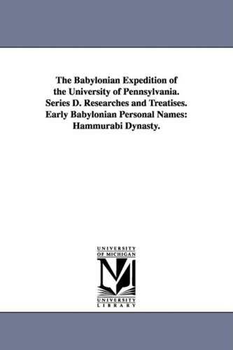 The Babylonian Expedition of the University of Pennsylvania. Series D. Researches and Treatises. Early Babylonian Personal Names: Hammurabi Dynasty.