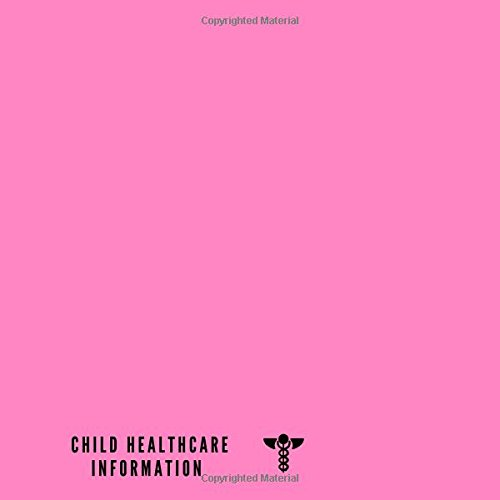 """Download Child Healthcare Information: Medical Health Record Keeper Journal  Vaccine, Symptoms, Illness, Growth, Treatment History Tracker Book  Logbook For ... 8.5"""" x 8.5"""" Paperback (Children) (Volume 13) ebook"""