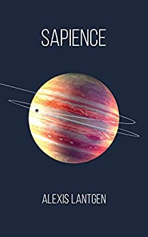 Sapience: A Collection of Science Fiction Short Stories by [Lantgen, Alexis]