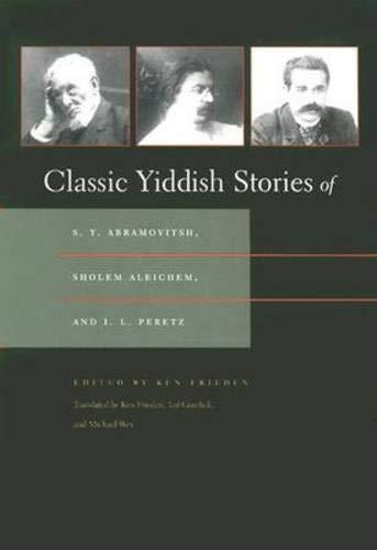 Classic Yiddish Stories of S. Y. Abramovitsh, Sholem...
