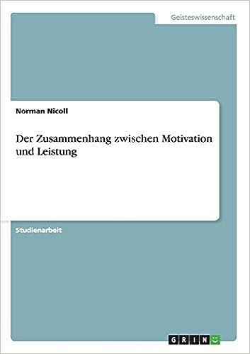 Der Zusammenhang Zwischen Motivation Und Leistung German Edition Nicoll Norman 9783640828715 Amazon Com Books