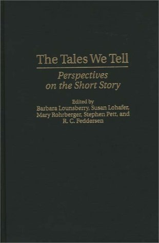 The Tales We Tell: Perspectives on the Short Story (Contributions to the Study of World Literature)