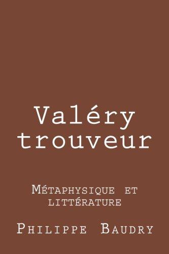 Valéry trouveur: Métaphysique et littérature (French Edition)